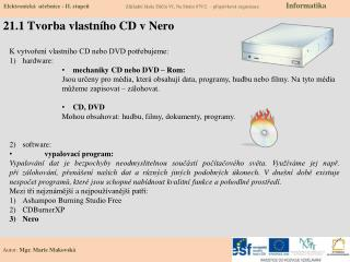 K vytvoření vlastního CD nebo DVD potřebujeme: h ardware:  m echaniky CD nebo DVD – Rom:
