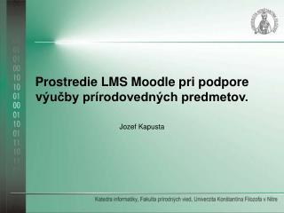 Prostredie LMS Moodle pri podpore v ýučby prírodovedných predmetov.
