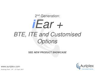 i Ear + BTE, ITE and Customised Options