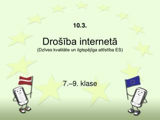 10.3. Drošība internetā (Dzīves kvalitāte un ilgtspējīga attīstība ES)