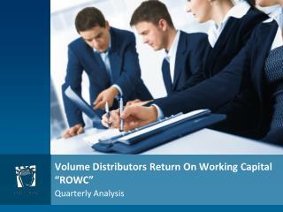 "Volume Distributors  Return On Working Capital ""ROWC"""