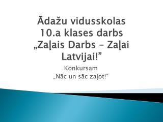 """Ādažu vidusskolas 10.a klases darbs """"Zaļais Darbs – Zaļai Latvijai!"""""""