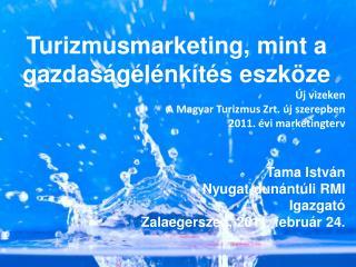 Turizmusmarketing, mint a gazdaságélénkítés eszköze Új vizeken A Magyar Turizmus Zrt. új szerepben