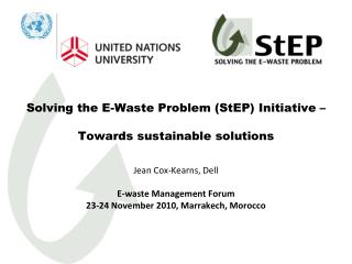 Solving the E-Waste Problem StEP Initiative     Towards sustainable solutions   Jean Cox-Kearns, Dell  E-waste Managemen