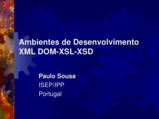 Ambientes de Desenvolvimento XML DOM-XSL-XSD