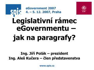 Legislativní rámec eGovernmentu –  jak na paragrafy? Ing. Jiří Polák – prezident