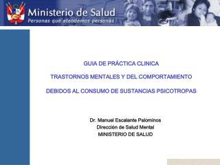 Dr. Manuel Escalante Palominos Direcci � n de Salud Mental MINISTERIO DE SALUD