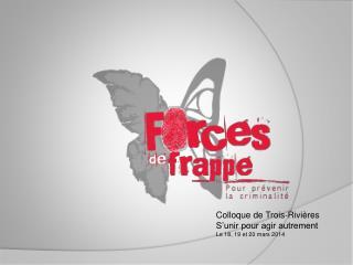 Colloque de Trois-Rivières S'unir pour agir autrement Le 18, 19 et 20 mars 2014