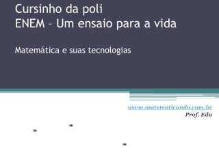 Cursinho da poli ENEM – Um ensaio para a vida Matemática e suas tecnologias