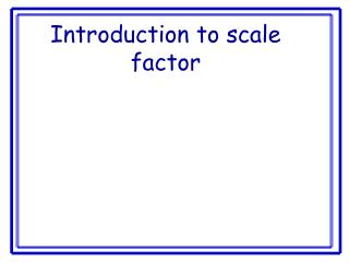 Introduction to scale factor