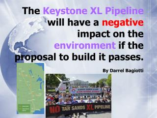 The Keystone XL Pipeline will have a negative impact on the environment if the proposal to build it passes.