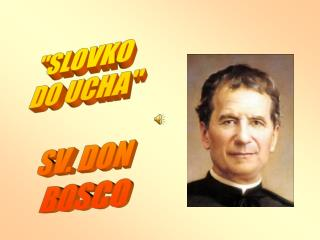 """SLOVKO DO UCHA"" SV. DON BOSCO"