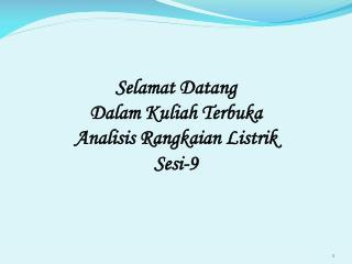 Selamat Datang Dalam Kuliah  Terbuka  Analisis Rangkaian Listrik Sesi-9
