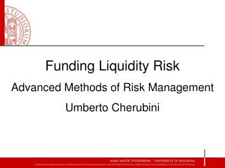 Funding Liquidity Risk Advanced Methods of Risk Management Umberto Cherubini