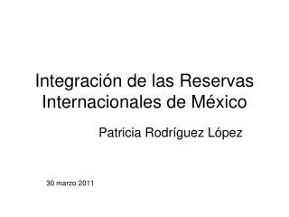 Integración de las Reservas Internacionales de México