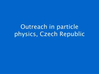 Outreach in particle physics, Czech Republic