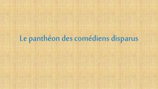 Le panthéon des comédiens disparus