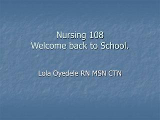 Nursing 108 Welcome back to School.