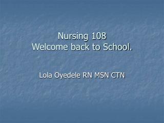 Nursing 108 Welcome back to School.