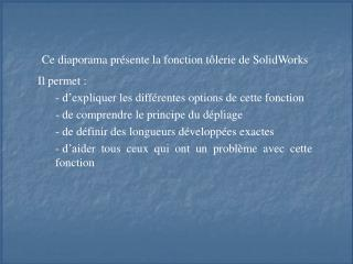 Ce diaporama présente la fonction tôlerie de SolidWorks Il permet :