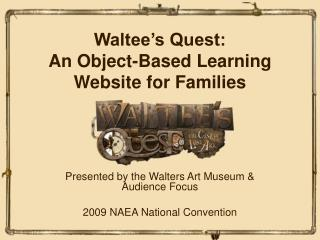 Waltee�s Quest:  An Object-Based Learning Website for Families