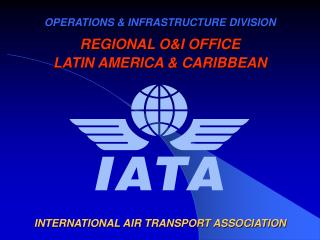 OPERATIONS & INFRASTRUCTURE DIVISION REGIONAL O&I OFFICE  LATIN AMERICA & CARIBBEAN