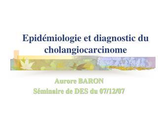 Epidémiologie et diagnostic du cholangiocarcinome