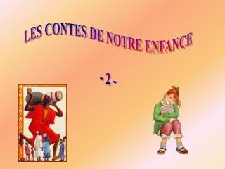 LES CONTES DE NOTRE ENFANCE - 2 -