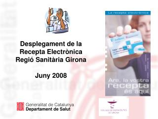 Desplegament de la Recepta Electrònica Regió Sanitària Girona  Juny 2008