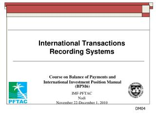 International Transactions  Recording Systems Course on Balance of Payments and
