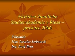 Návšt ě va Staatliche Studienakademie v Riese – prosinec 2006