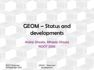 GEOM – Status and developments