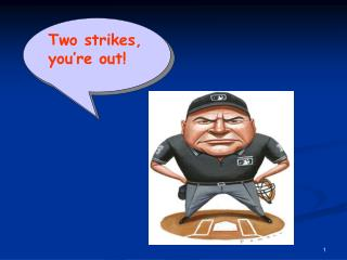 Two strikes, you're out!