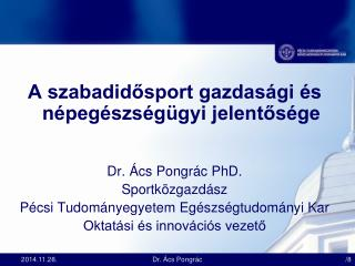 A szabadidősport gazdasági és népegészségügyi jelentősége Dr. Ács Pongrác PhD. Sportközgazdász