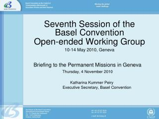 Seventh Session of the  Basel Convention  Open-ended Working Group 10-14 May 2010, Geneva