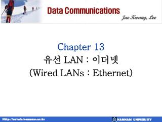 Chapter 13 유선  LAN :  이더넷 (Wired LANs : Ethernet)