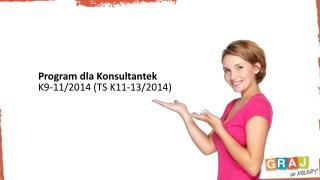 Program dla Konsultantek  K9-11/2014 (TS K11-13/2014)