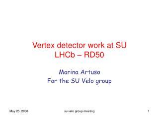 Vertex detector work at SU LHCb – RD50