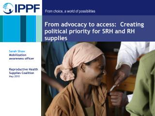 From advocacy to access:  Creating political priority for SRH and RH supplies