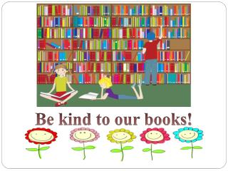 Be kind to our books !
