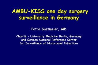 AMBU-KISS one day surgery surveillance in Germany  Petra Gastmeier, MD   Charit    University Medicine Berlin, Germany a