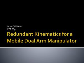 Redundant Kinematics for a Mobile Dual Arm Manipulator