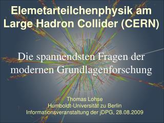 Thomas Lohse Humboldt-Universität zu Berlin Informationsveranstaltung der jDPG, 28.08.2009