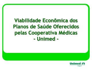 Viabilidade Econômica dos Planos de Saúde Oferecidos pelas Cooperativa Médicas  - Unimed -