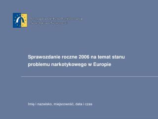 Sprawozdanie roczne 2006 na temat stanu problemu narkotykowego w Europie