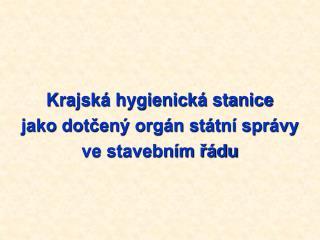 Krajsk  hygienick  stanice jako dotcen  org n st tn  spr vy ve stavebn m r du