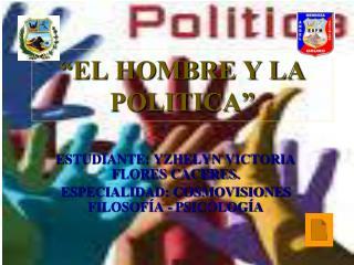 """""""EL HOMBRE Y LA POLITICA"""""""