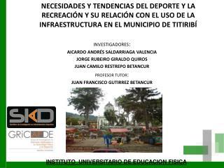 INVESTIGADORES : AICARDO ANDRÉS SALDARRIAGA VALENCIA JORGE RUBEIRO GIRALDO QUIROS