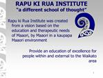 RAPU KI RUA INSTITUTE   a different school of thought