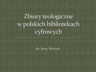 Zbiory teologiczne w polskich bibliotekach cyfrowych